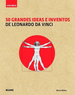 GUÍA BREVE. 50 GRANDES IDEAS E INVENTOS DE LEONARDO DA VINCI