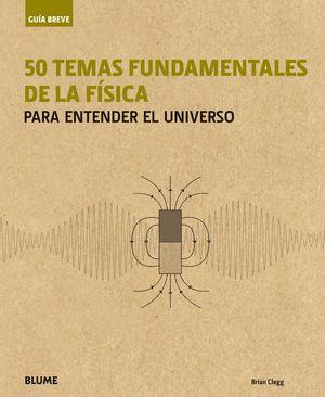 GUÍA BREVE. 50 TEMAS FUNDAMENTALES DE LA FÍSICA