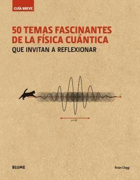 GUÍA BREVE. 50 TEMAS FASCINANTES DE LA FÍSICA CUÁNTICA (RÚSTICA)