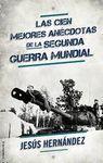 CIEN MEJORES ANECDOTAS DE LA SEGUNDA GUERRA MUNDIAL, LAS