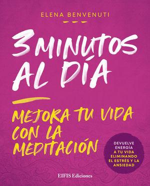 3 MINUTOS AL DIA (MEJORA TU VIDA CON LA MEDITACION)